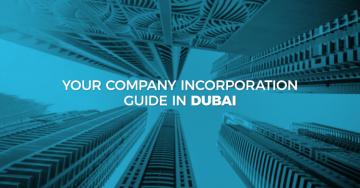 Your Company Incorporation Guide in Dubai