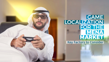 Game Localization for the MENA Market: Key Factors to Consider