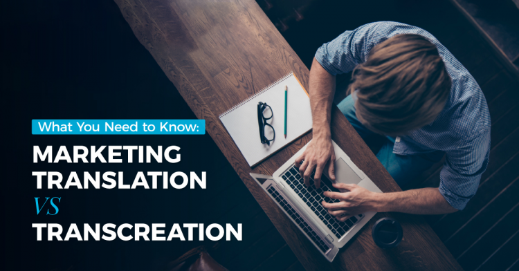 What You Need to Know: Marketing Translation VS Transcreation